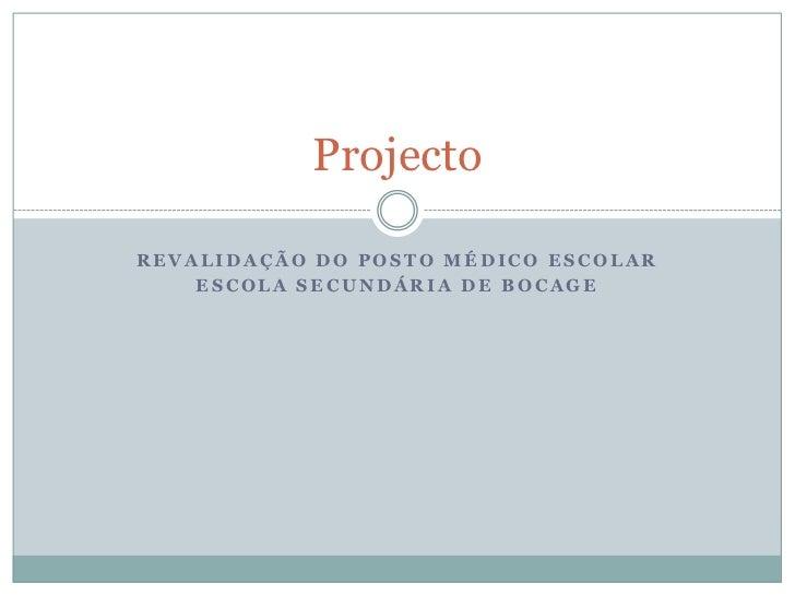 Revalidação do posto médico escolar<br />Escola Secundária de Bocage<br />Projecto<br />