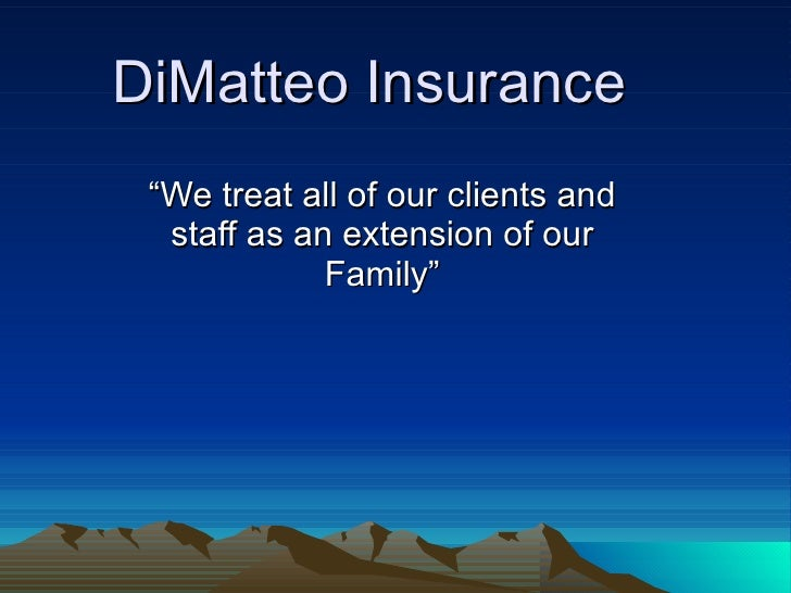 """DiMatteo Insurance """"We treat all of our clients and staff as an extension of our Family"""""""