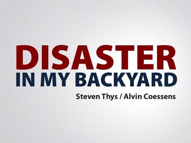 DISASTERIN MY BACKYARD     Steven Thys / Alvin Coessens
