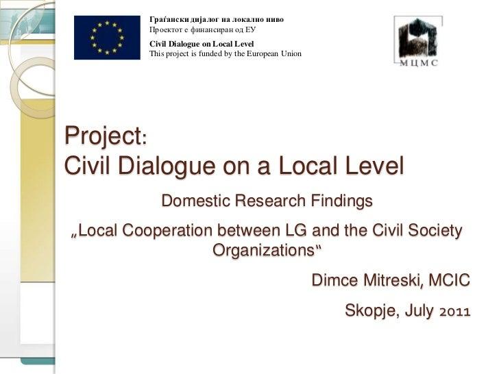 Граѓански дијалог на локално ниво <br />Проектот е финансиран од ЕУ<br />Civil Dialogue on Local Level<br />This project i...