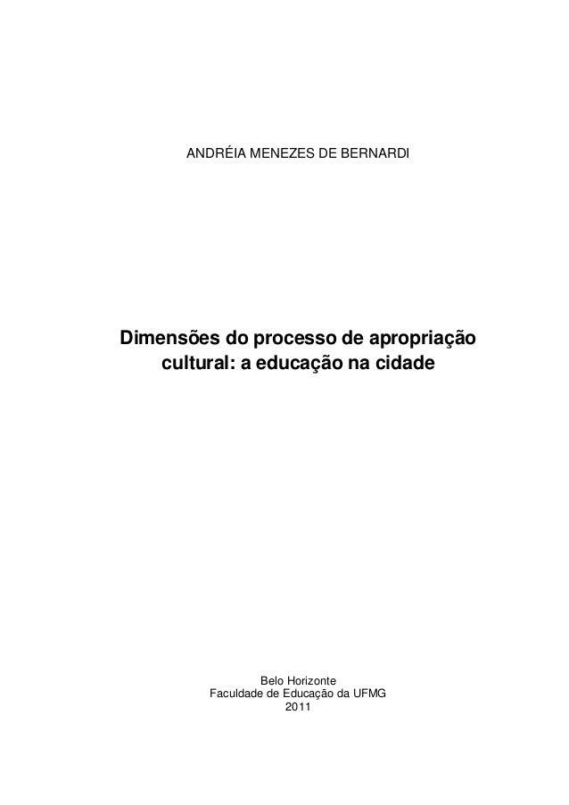 ANDRÉIA MENEZES DE BERNARDI  Dimensões do processo de apropriação  cultural: a educação na cidade  Belo Horizonte  Faculda...