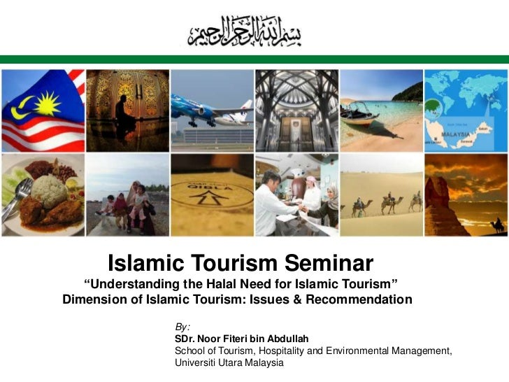 "Islamic Tourism Seminar   ""Understanding the Halal Need for Islamic Tourism""Dimension of Islamic Tourism: Issues & Recomme..."