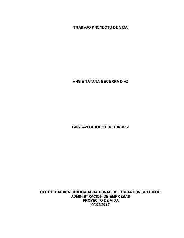 TRABAJO PROYECTO DE VIDA ANGIE TATANA BECERRA DIAZ GUSTAVO ADOLFO RODRIGUEZ COORPORACION UNIFICADA NACIONAL DE EDUCACION S...