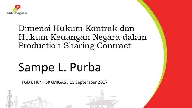 Dimensi Hukum Kontrak dan Hukum Keuangan Negara dalam Production Sharing Contract Sampe L. Purba FGD BPKP – SKKMIGAS , 11 ...