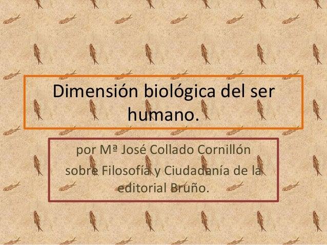 Dimensión biológica del ser        humano.   por Mª José Collado Cornillón sobre Filosofía y Ciudadanía de la          edi...