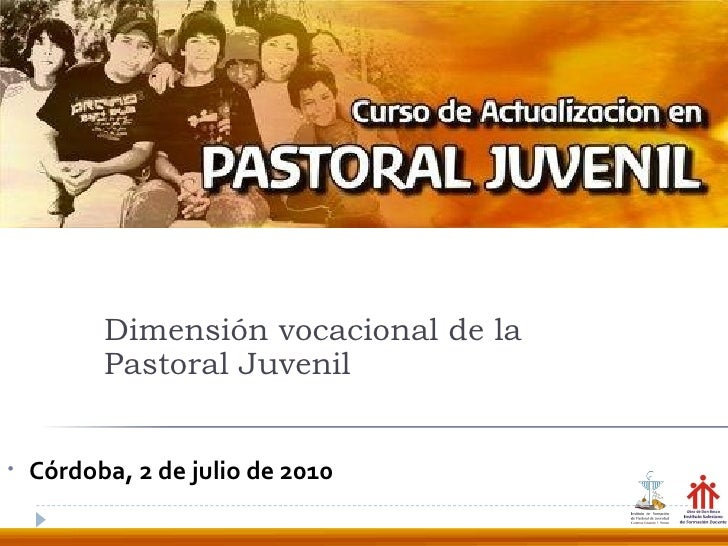 <ul><li>Córdoba, 2 de julio de 2010 </li></ul>Dimensión vocacional de la  Pastoral Juvenil