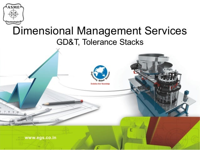 Dimensional Management Services GD&T, Tolerance Stacks  www.egs.co.in