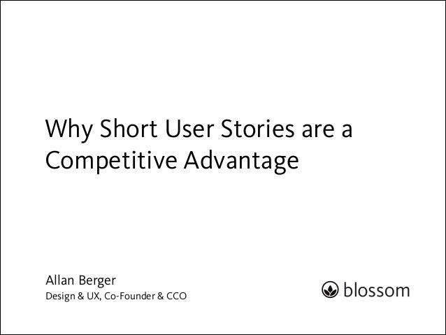 Why Short User Stories are a Competitive Advantage  Allan Berger Design & UX, Co-Founder & CCO