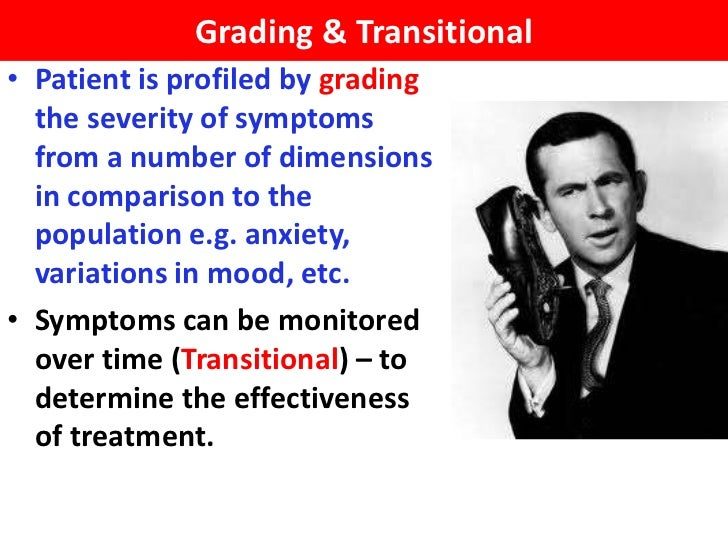 Grading & Transitional• Patient is profiled by grading  the severity of symptoms  from a number of dimensions  in comparis...