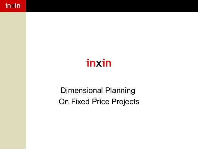 inxin  inxin Dimensional Planning On Fixed Price Projects