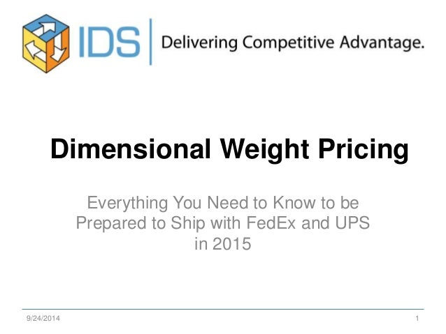 Dimensional Weight Pricing  Everything You Need to Know to be  Prepared to Ship with FedEx and UPS  in 2015  9/24/2014 1