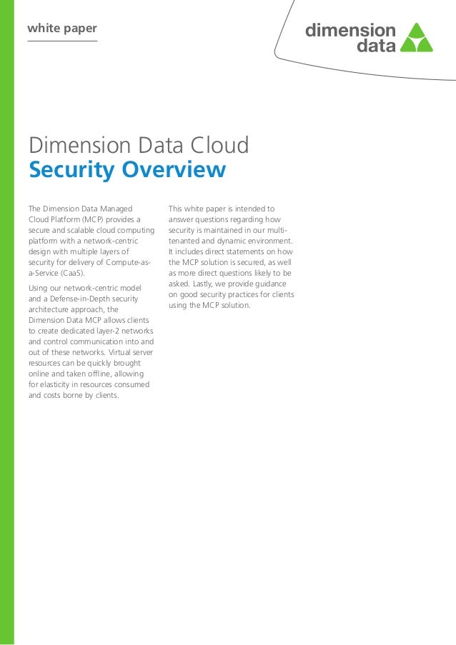 white paper  Dimension Data Cloud Security Overview The Dimension Data Managed Cloud Platform (MCP) provides a secure and ...