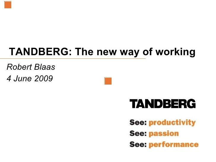 TANDBERG: The new way of working  Robert Blaas 4 June 2009