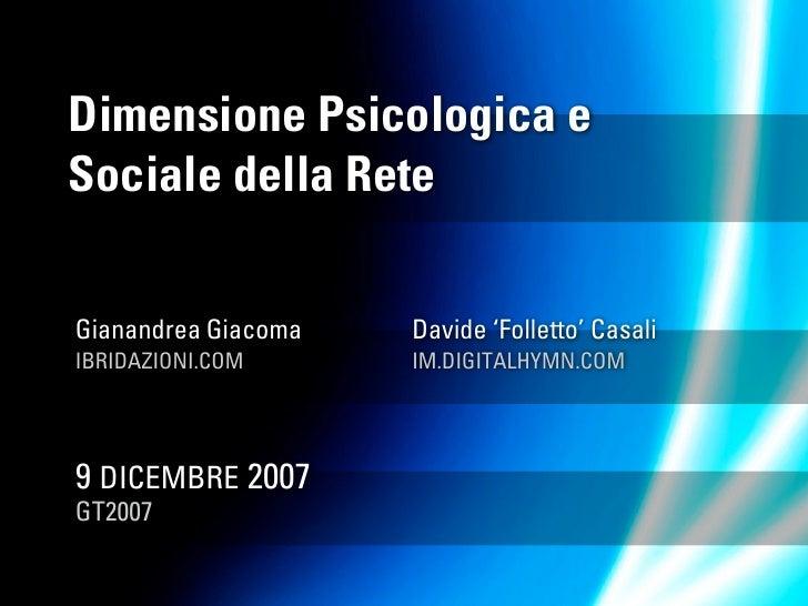 Dimensione Psicologica e Sociale della Rete   Gianandrea Giacoma   Davide 'Folletto' Casali IBRIDAZIONI.COM      IM.DIGITA...