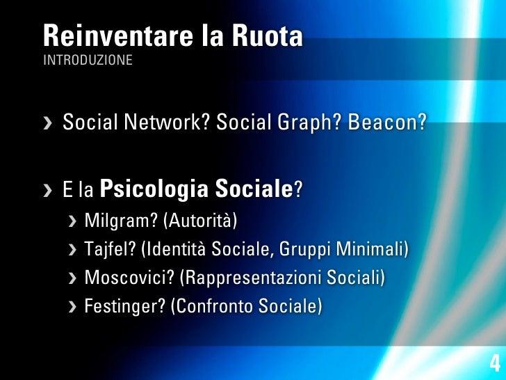 Reinventare la Ruota INTRODUZIONE        Social Network? Social Graph? Beacon?        E la Psicologia Sociale?        Mi...