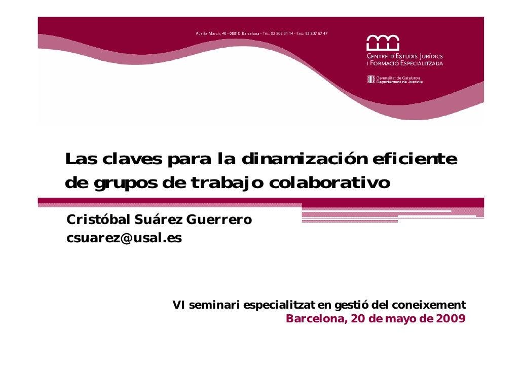 Las claves para la dinamización eficiente de grupos de trabajo colaborativo Cristóbal Suárez Guerrero csuarez@usal.es     ...