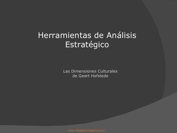 Las Dimensiones Culturales de Geert Hofstede Herramientas de Análisis Estratégico www.managersmagazine.com