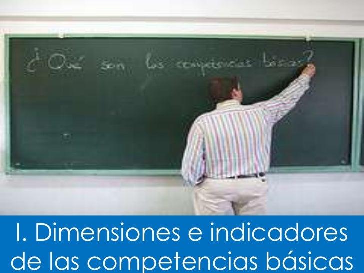 I. Dimensiones e indicadoresde las competencias básicas