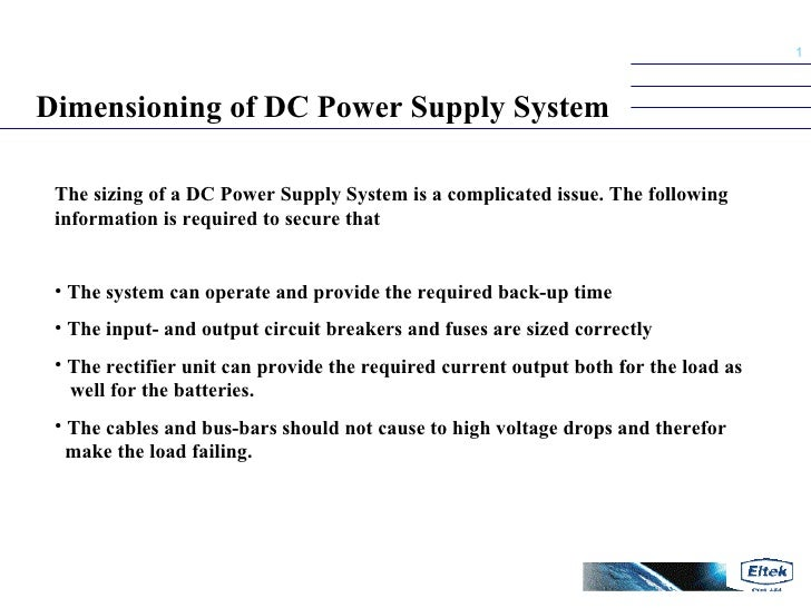 Dimensioning of DC Power Supply System <ul><li>The sizing of a DC Power Supply System is a complicated issue. The followin...
