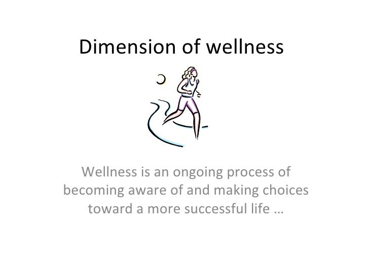 Dimension of wellness Wellness is an ongoing process of becoming aware of and making choices toward a more successful life …