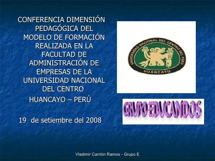 <ul><li>CONFERENCIA DIMENSIÓN PEDAGÓGICA DEL MODELO DE FORMACIÓN REALIZADA EN LA FACULTAD DE ADMINISTRACIÓN DE EMPRESAS DE...
