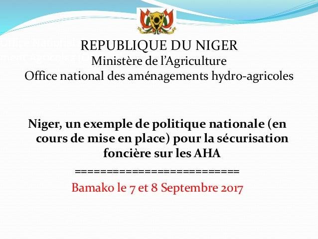 Office National des Aménage ment Agricoles (ONAHA) Niger, un exemple de politique nationale (en cours de mise en place) po...