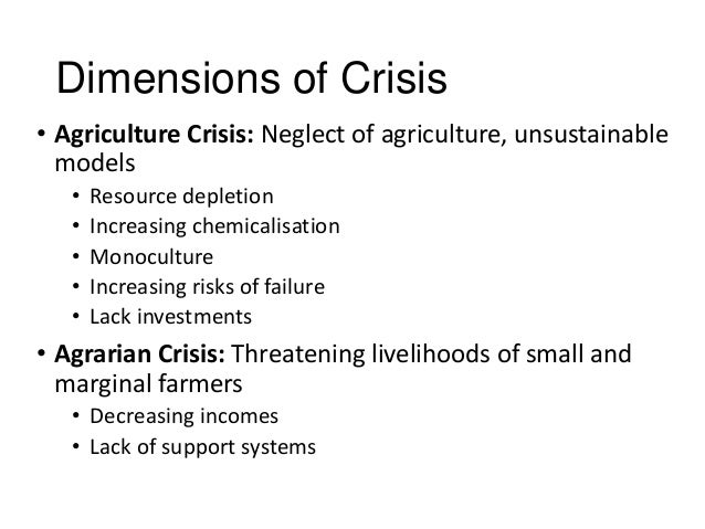 Dimensions of Crisis • Agriculture Crisis: Neglect of agriculture, unsustainable models • Resource depletion • Increasing ...