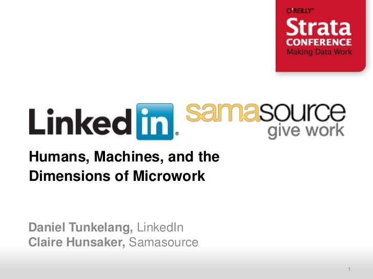 Humans, Machines, and theDimensions of MicroworkDaniel Tunkelang, LinkedInClaire Hunsaker, Samasource    Recruiting Soluti...