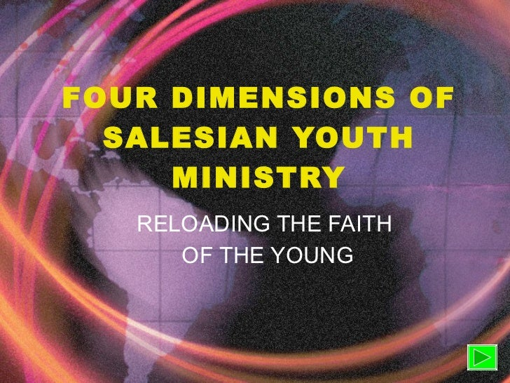 FOUR DIMENSIONS OF SALESIAN YOUTH MINISTRY RELOADING THE FAITH  OF THE YOUNG