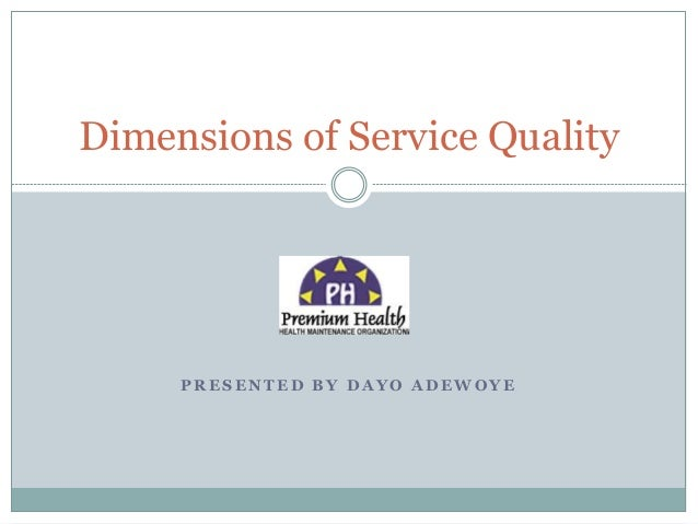 P R E S E N T E D B Y D A Y O A D E W O Y E Dimensions of Service Quality