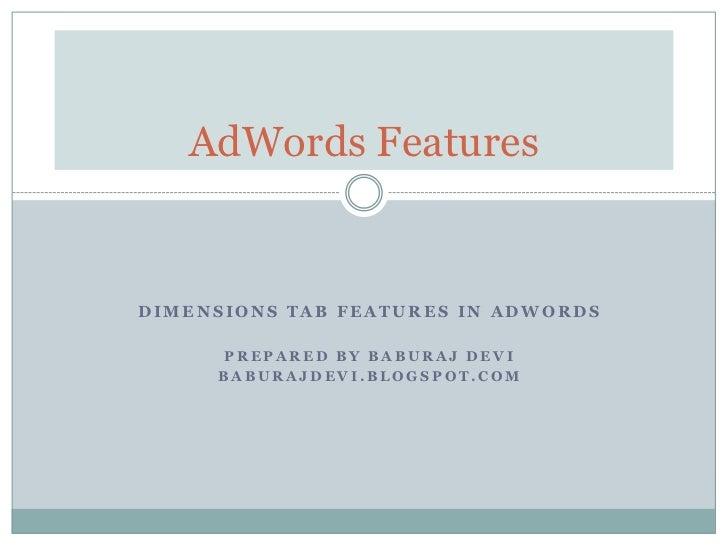 AdWords FeaturesDIMENSIONS TAB FEATURES IN ADWORDS     PREPARED BY BABURAJ DEVI     BABURAJDEVI.BLOGSPOT.COM