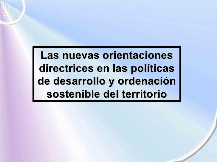 Las nuevas orientaciones directrices en las políticas de desarrollo y ordenación sostenible del territorio