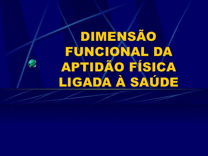 DIMENSÃO FUNCIONAL DA APTIDÃO FÍSICA LIGADA À SAÚDE