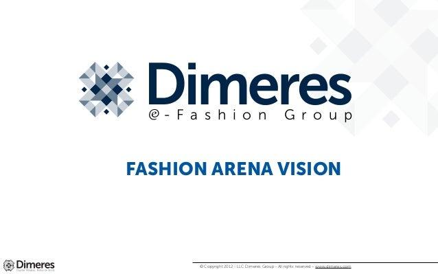 - F a s h i o n                                G r o u pFASHION ARENA VISION        © Copyright 2012 - LLC Dimeres Group -...