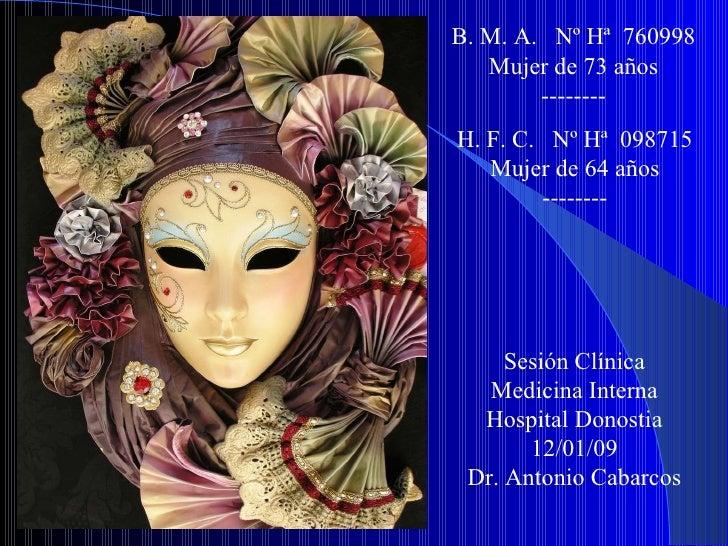 B. M. A.  Nº Hª  760998 Mujer de 73 años -------- H. F. C.  Nº Hª  098715 Mujer de 64 años -------- Sesión Clínica Medicin...