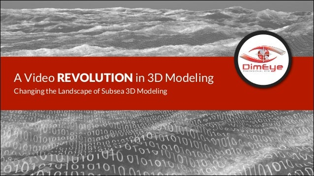 A Video REVOLUTION in 3D Modeling Changing the Landscape of Subsea 3D Modeling