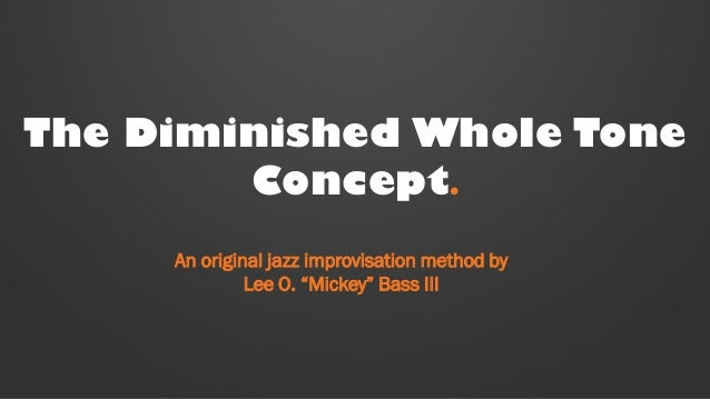 "The Diminished Whole Tone Concept. An original jazz improvisation method by Lee O. ""Mickey"" Bass III"