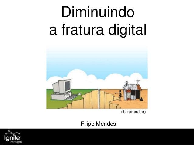 Diminuindo a fratura digital Filipe Mendes disenosocial.org
