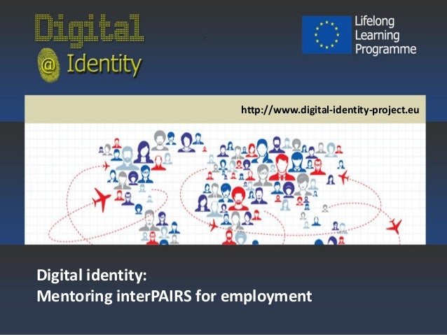 Mentoring interPAIRS for employment  http://www.digital-identity-project.eu  Digital identity: Mentoring interPAIRS for em...