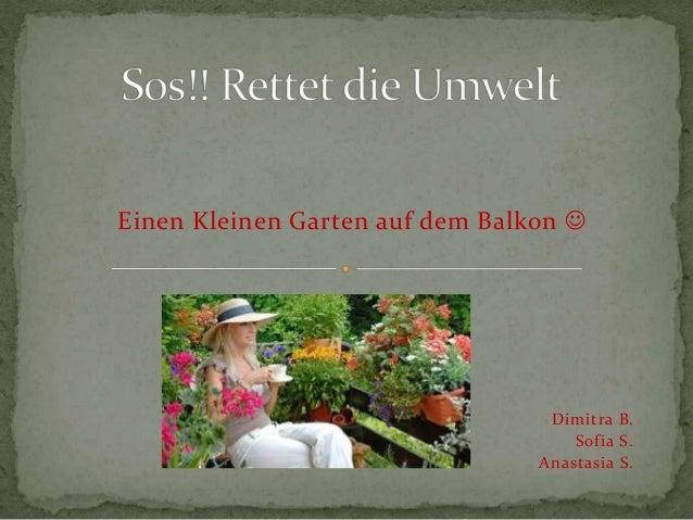 Einen Kleinen Garten auf dem Balkon  Dimitra B. Sofia S. Anastasia S.