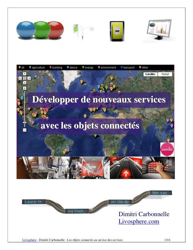 Livosphere - Dimitri Carbonnelle - Les objets connectés au service des services 1/16 dimitri@livosphere.com Dimitri Carbon...