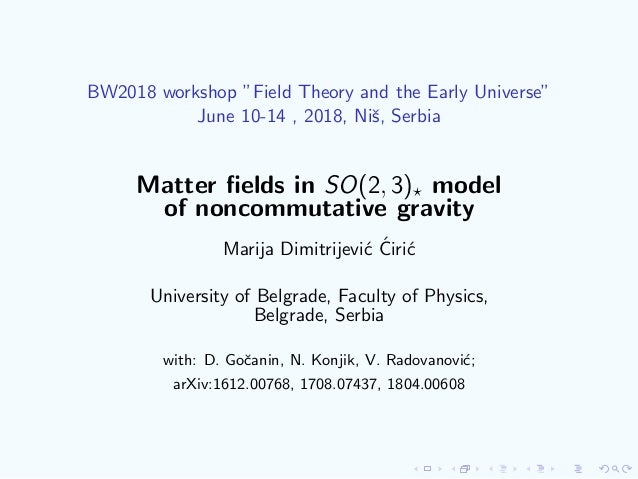 """BW2018 workshop """"Field Theory and the Early Universe"""" June 10-14 , 2018, Niˇs, Serbia Matter fields in SO(2, 3) model of no..."""