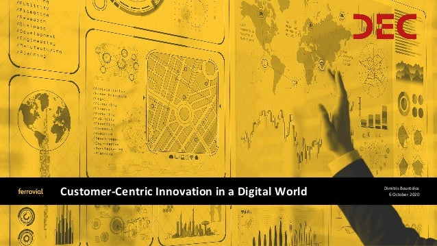 Customer-Centric Innovation in a Digital World Dimitris Bountolos 6 October 2020