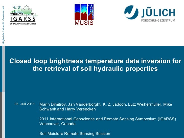 Closed loop brightness temperature data inversion for the retrieval of soil hydraulic properties Marin Dimitrov, Jan Vande...
