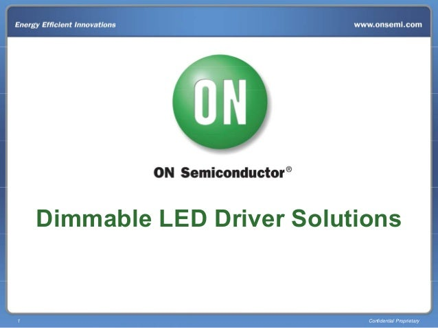 1 Confidential Proprietary Dimmable LED Driver Solutions