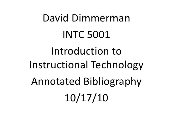 David Dimmerman<br />INTC 5001 <br />Introduction to Instructional Technology<br />Annotated Bibliography<br />10/17/10<br />