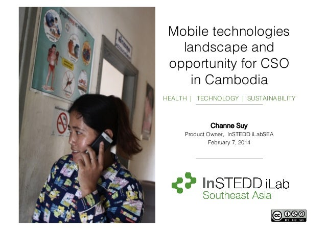 Mobile technologies landscape and opportunity for CSO in Cambodia! ! HEALTH | TECHNOLOGY | SUSTAINABILITY! ! ! Channe Suy!...