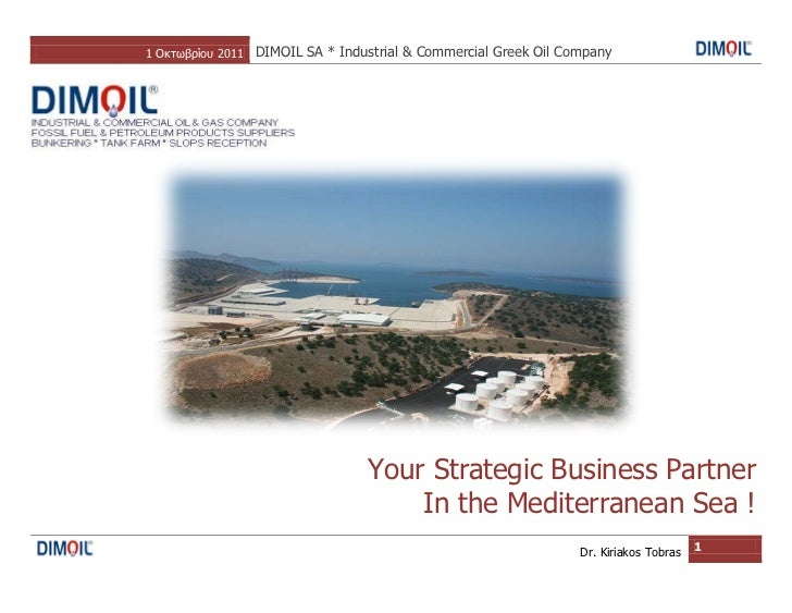 1 Οκτωβρίου 2011 DIMOIL SA * Industrial & Commercial Greek Oil Company                                 Your Strategic Busi...
