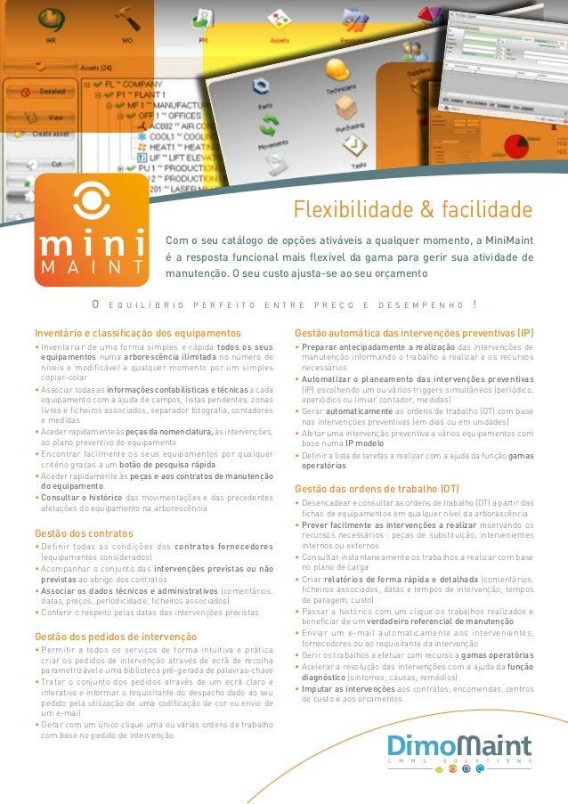 Flexibilidade & facilidade Com o seu catálogo de opções ativáveis a qualquer momento, a MiniMaint é a resposta funcional m...