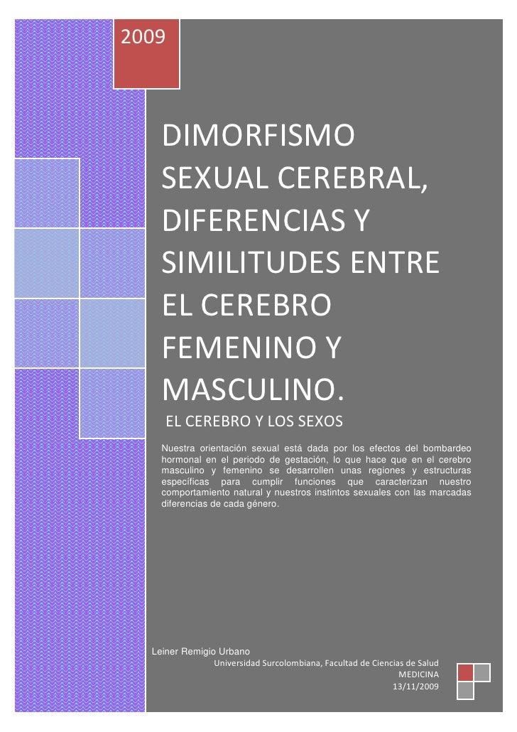 2009        DIMORFISMO     SEXUAL CEREBRAL,     DIFERENCIAS Y     SIMILITUDES ENTRE     EL CEREBRO     FEMENINO Y     MASC...